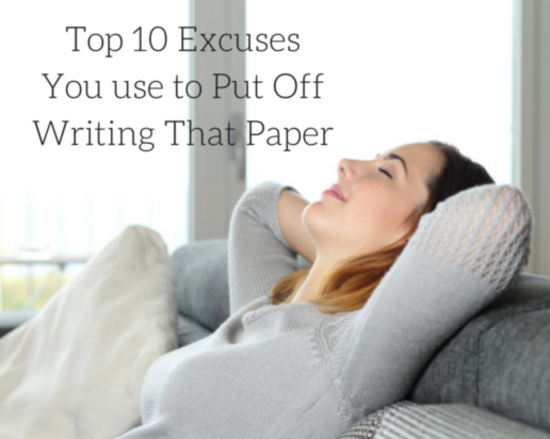 Content top 10 excuses you use to put off writing that paper