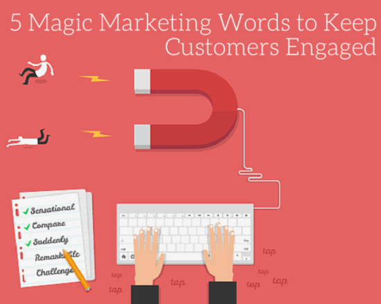 Content 5 magic marketing words to keep customers engaged